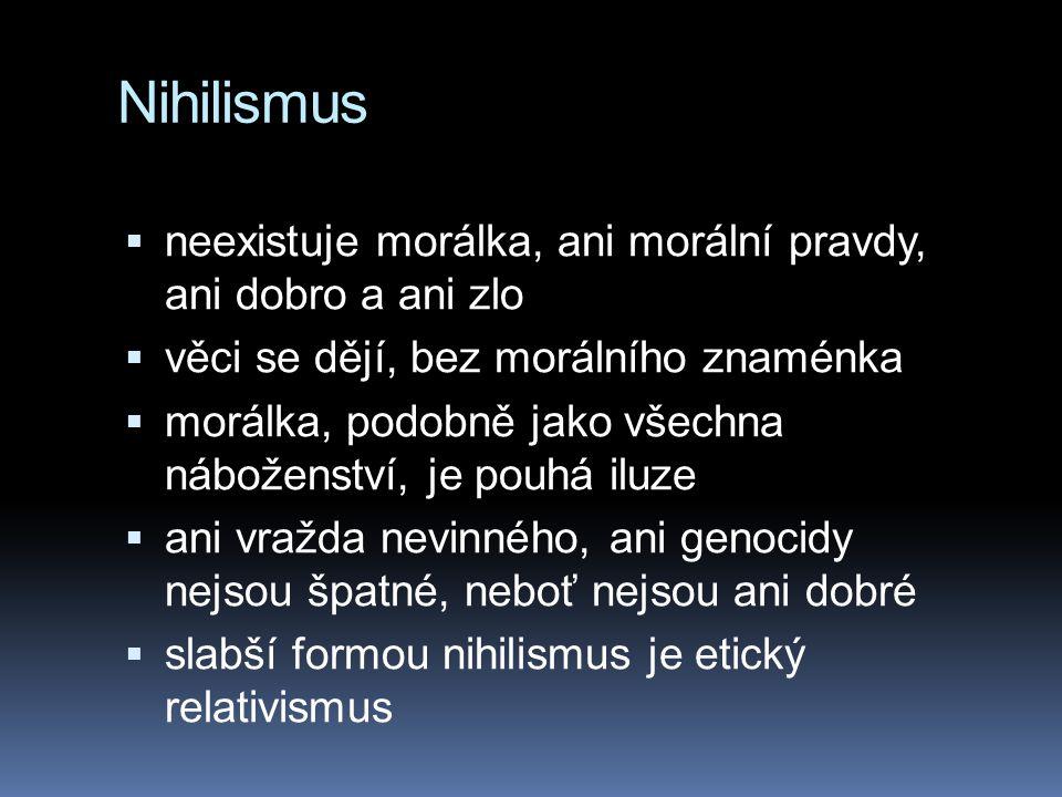 Nihilismus neexistuje morálka, ani morální pravdy, ani dobro a ani zlo