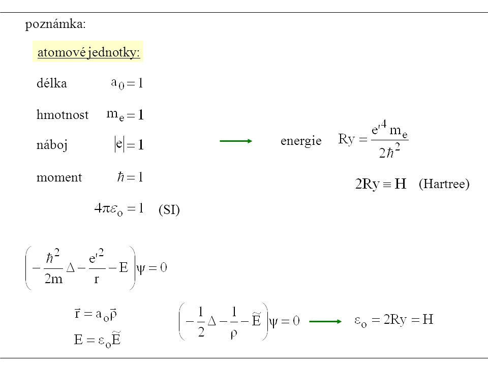 poznámka: atomové jednotky: délka (SI) hmotnost energie náboj moment (Hartree)