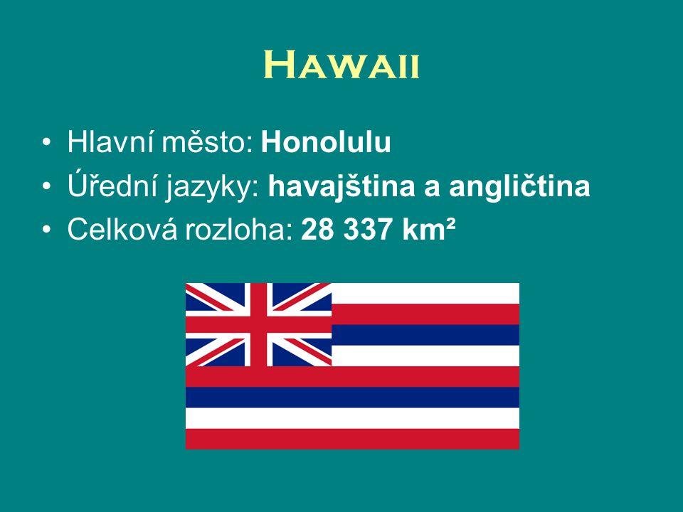 Hawaii Hlavní město: Honolulu Úřední jazyky: havajština a angličtina