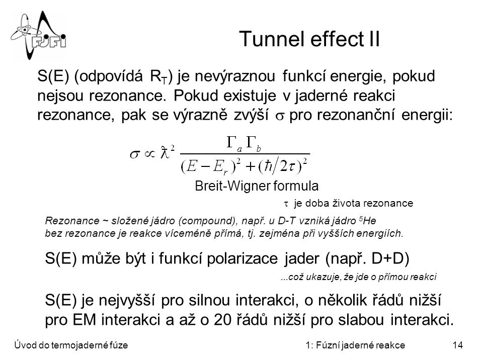 Tunnel effect II