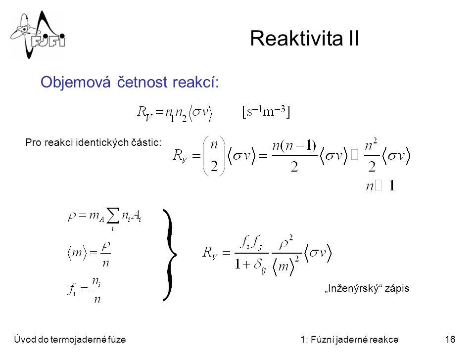 Reaktivita II Objemová četnost reakcí: Pro reakci identických částic: