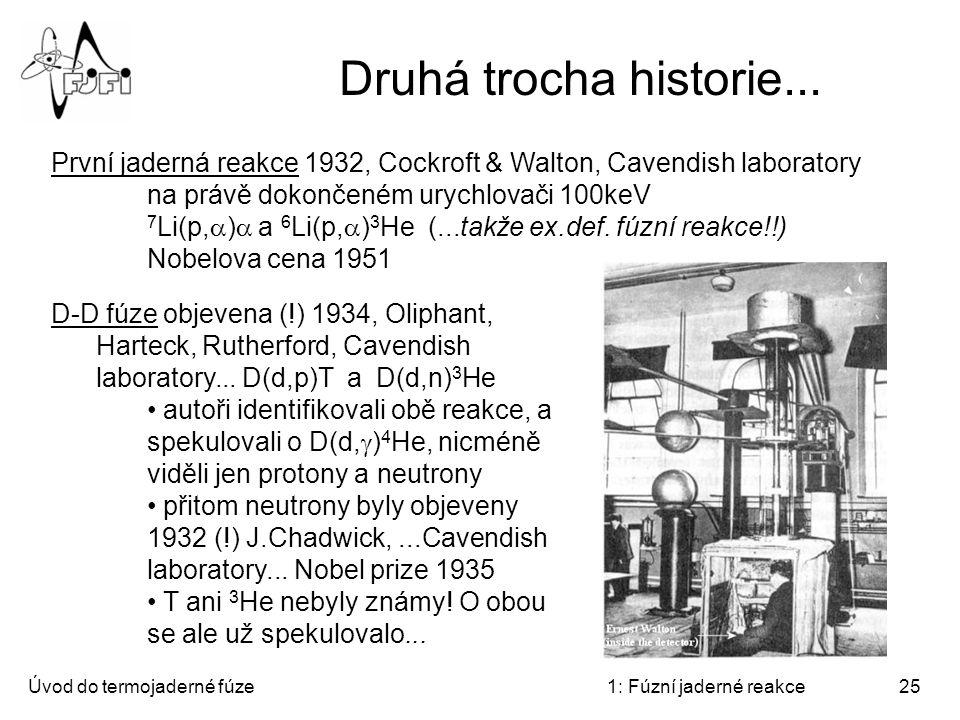 Druhá trocha historie... První jaderná reakce 1932, Cockroft & Walton, Cavendish laboratory. na právě dokončeném urychlovači 100keV.