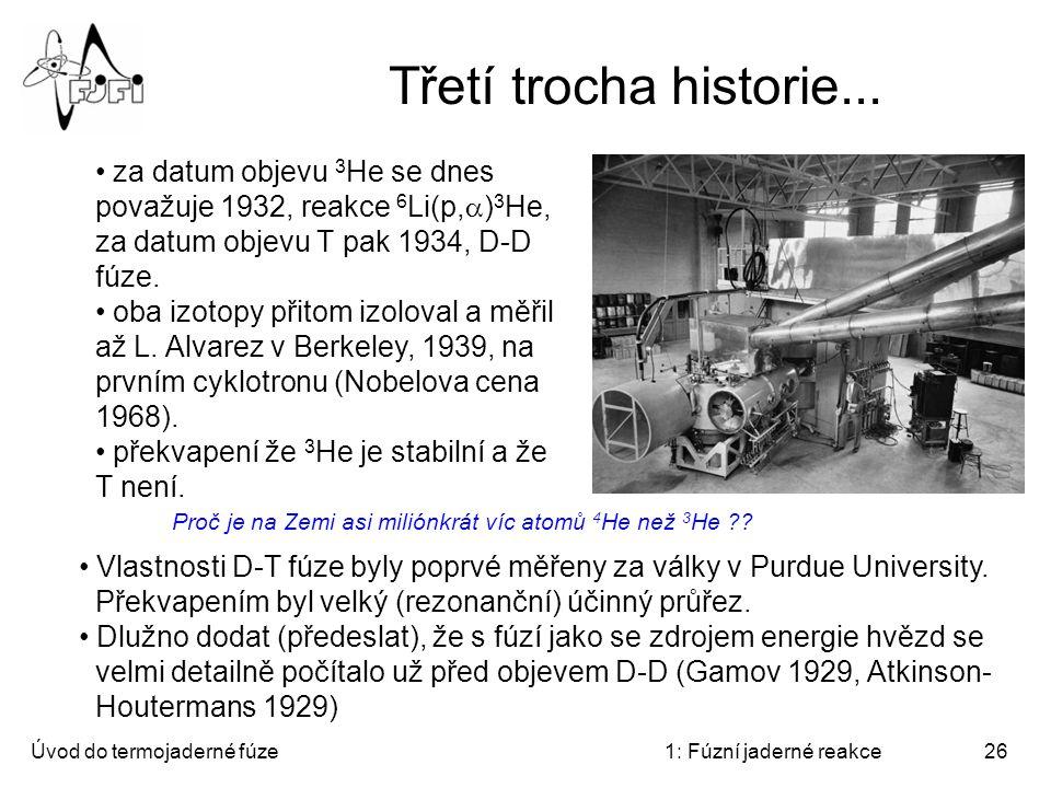 Třetí trocha historie... za datum objevu 3He se dnes považuje 1932, reakce 6Li(p,a)3He, za datum objevu T pak 1934, D-D fúze.