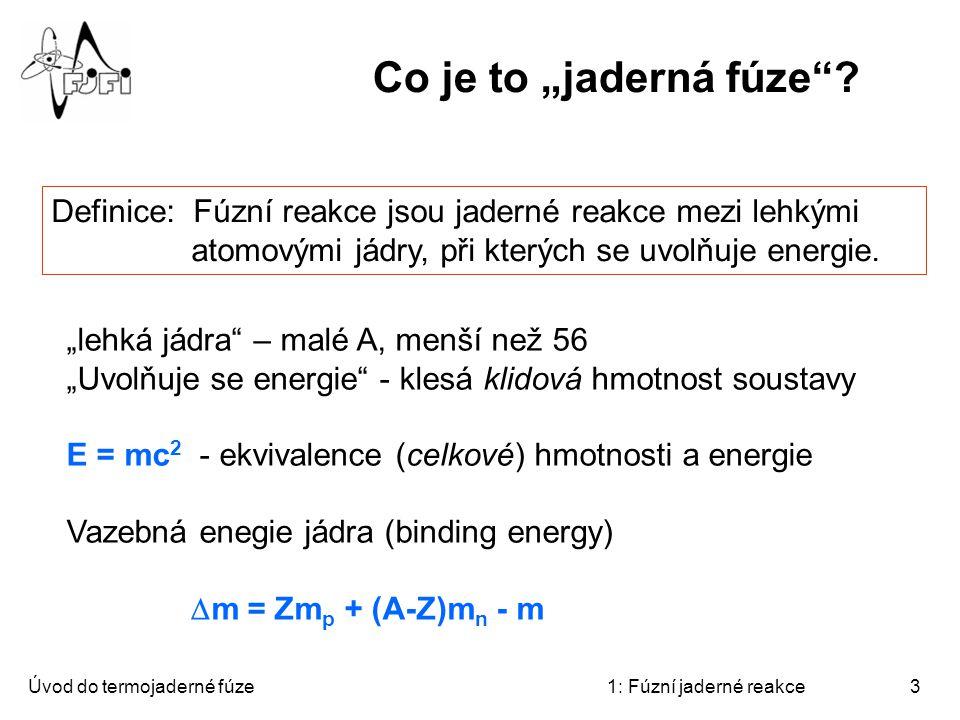 """Co je to """"jaderná fúze Definice: Fúzní reakce jsou jaderné reakce mezi lehkými atomovými jádry, při kterých se uvolňuje energie."""