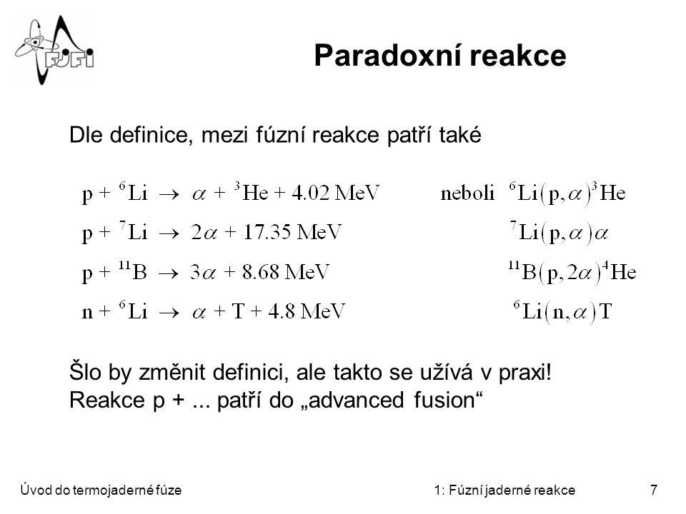 Paradoxní reakce Dle definice, mezi fúzní reakce patří také