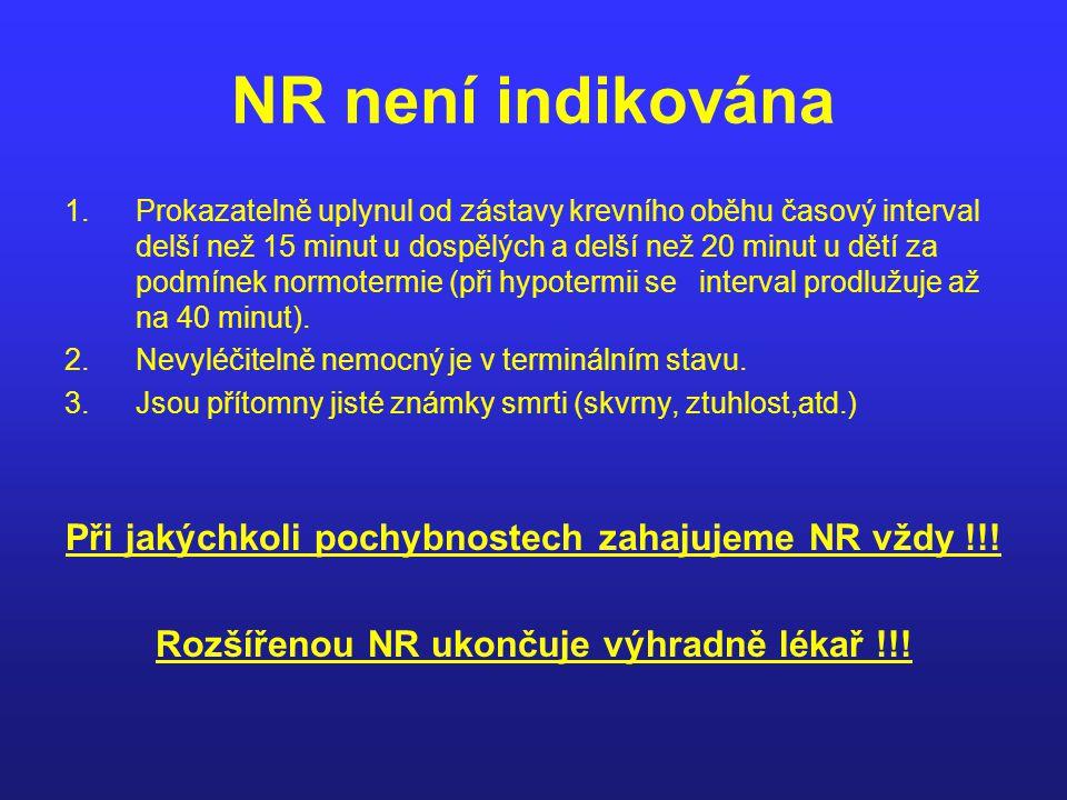 NR není indikována Při jakýchkoli pochybnostech zahajujeme NR vždy !!!