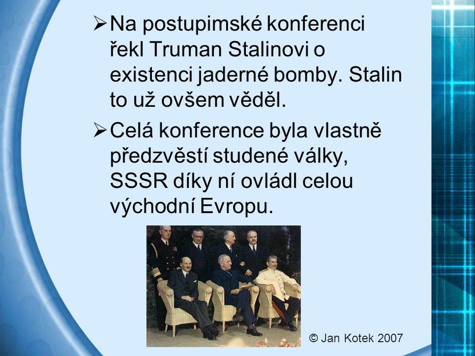 Na postupimské konferenci řekl Truman Stalinovi o existenci jaderné bomby. Stalin to už ovšem věděl.