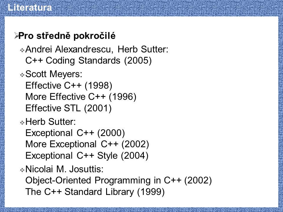 Literatura Pro středně pokročilé. Andrei Alexandrescu, Herb Sutter: C++ Coding Standards (2005)