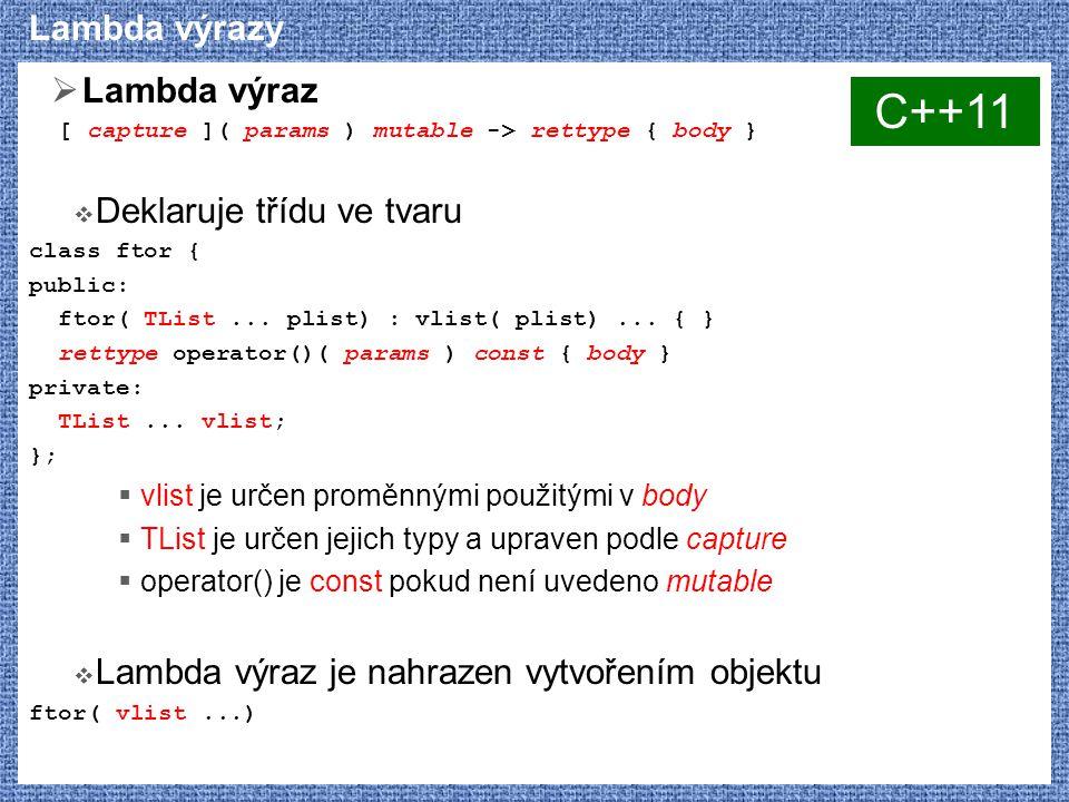 C++11 Lambda výrazy Lambda výraz Deklaruje třídu ve tvaru