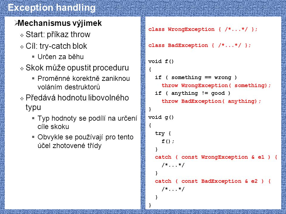 Exception handling Mechanismus výjimek Start: příkaz throw