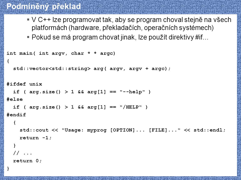 Podmíněný překlad V C++ lze programovat tak, aby se program choval stejně na všech platformách (hardware, překladačích, operačních systémech)