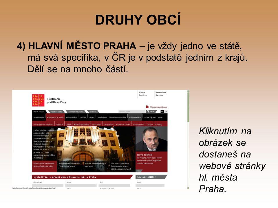 DRUHY OBCÍ 4) HLAVNÍ MĚSTO PRAHA – je vždy jedno ve státě, má svá specifika, v ČR je v podstatě jedním z krajů. Dělí se na mnoho částí.