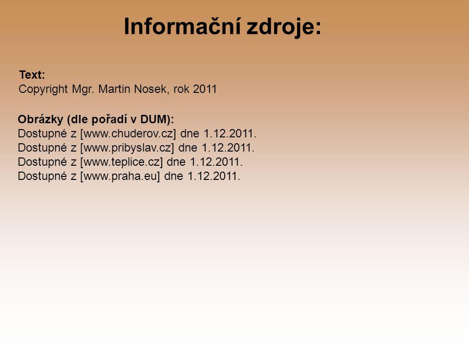 Informační zdroje: Text: Copyright Mgr. Martin Nosek, rok 2011