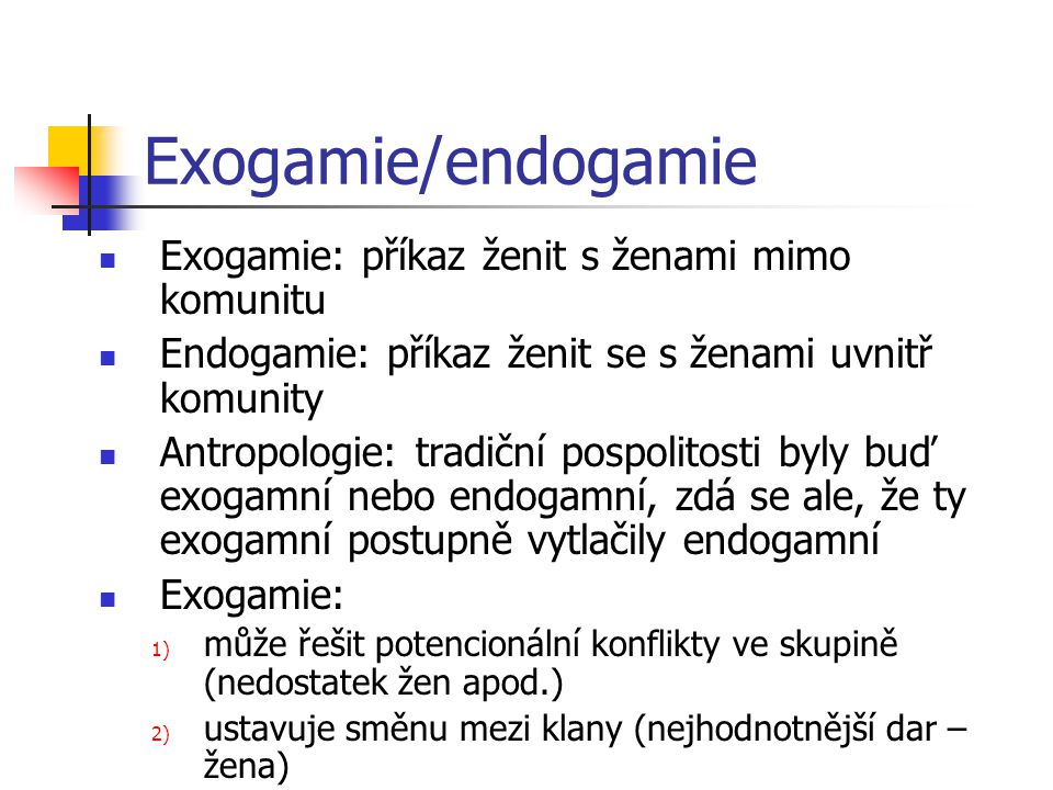 Exogamie/endogamie Exogamie: příkaz ženit s ženami mimo komunitu