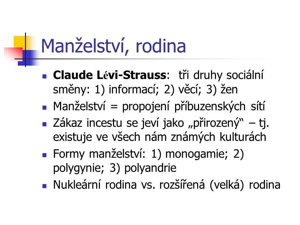 Manželství, rodina Claude Lévi-Strauss: tři druhy sociální směny: 1) informací; 2) věcí; 3) žen. Manželství = propojení příbuzenských sítí.