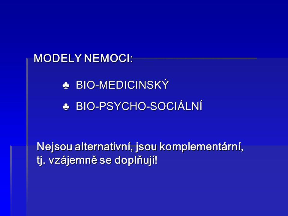 MODELY NEMOCI: ♣ BIO-MEDICINSKÝ. ♣ BIO-PSYCHO-SOCIÁLNÍ. Nejsou alternativní, jsou komplementární,