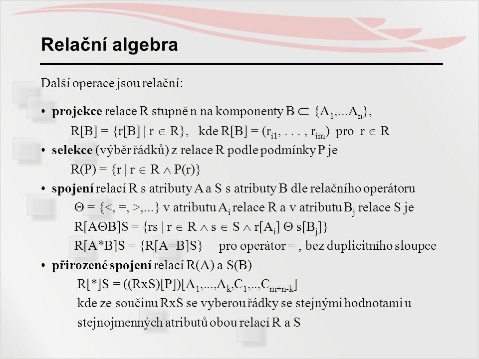 Relační algebra Další operace jsou relační: