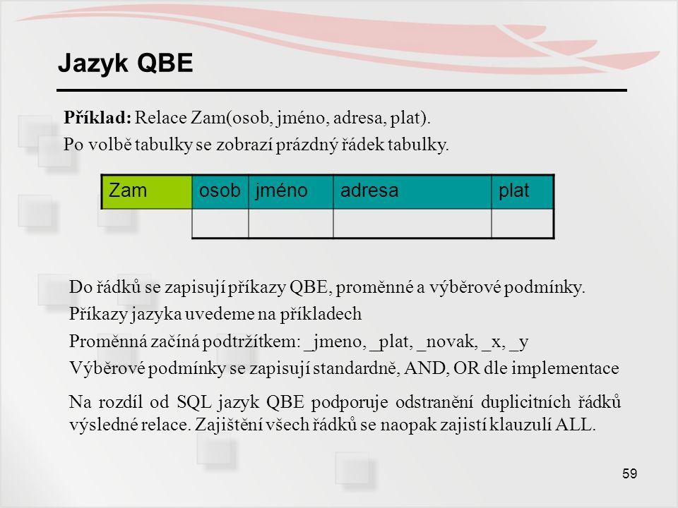 Jazyk QBE Příklad: Relace Zam(osob, jméno, adresa, plat).