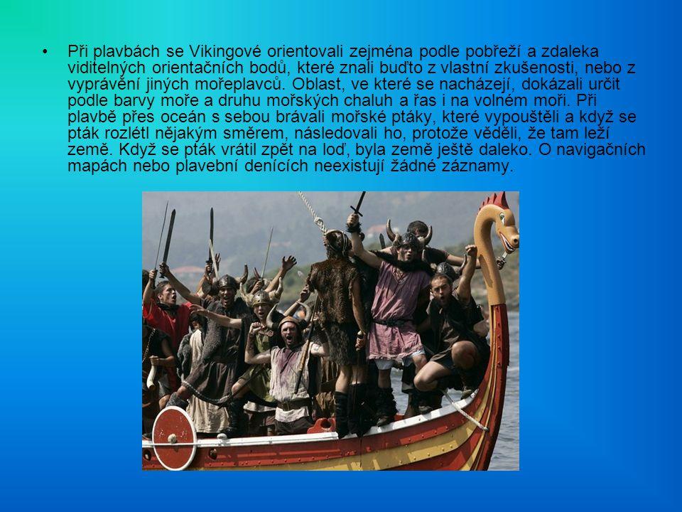 Při plavbách se Vikingové orientovali zejména podle pobřeží a zdaleka viditelných orientačních bodů, které znali buďto z vlastní zkušenosti, nebo z vyprávění jiných mořeplavců.