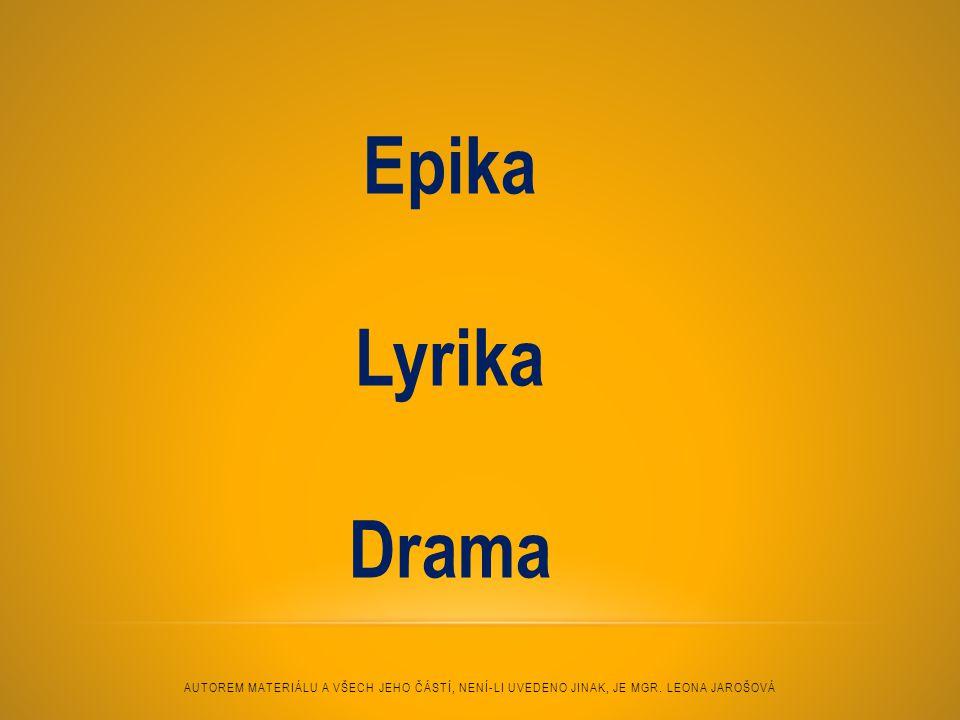 Epika Lyrika. Drama. Autorem materiálu a všech jeho částí, není-li uvedeno jinak, je Mgr.