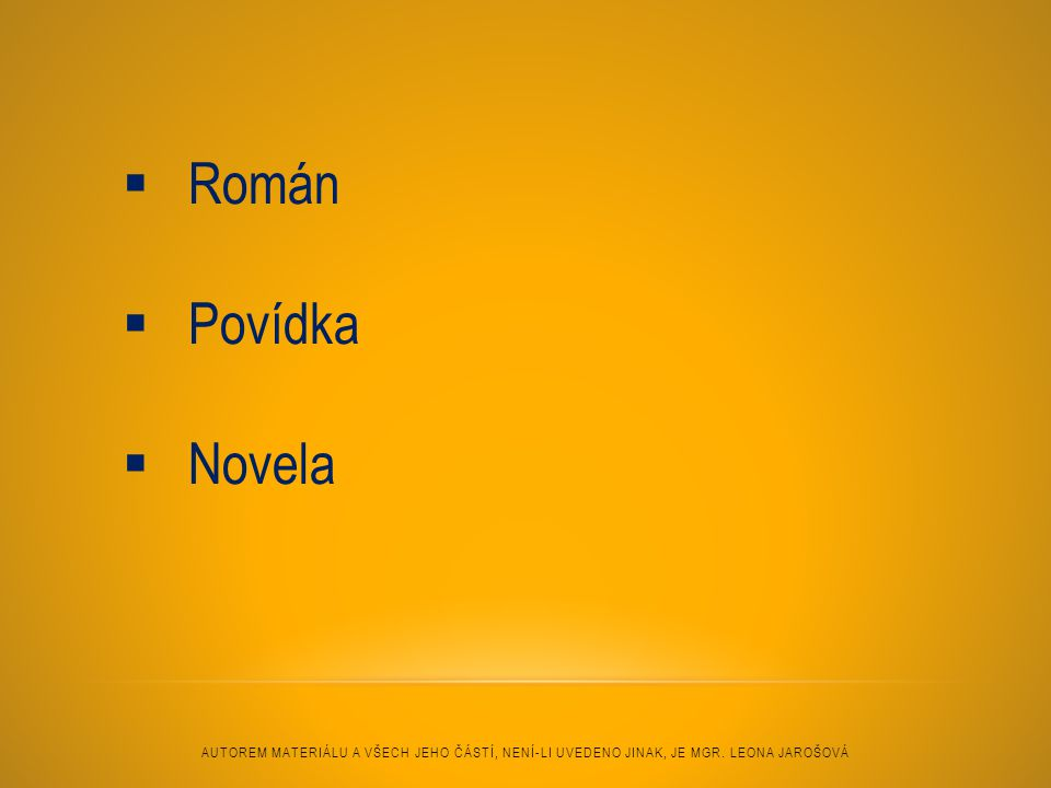 Román Povídka. Novela. Autorem materiálu a všech jeho částí, není-li uvedeno jinak, je Mgr.