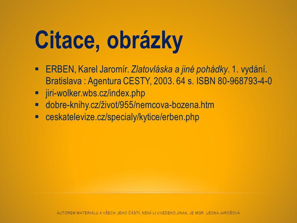 Citace, obrázky ERBEN, Karel Jaromír. Zlatovláska a jiné pohádky. 1. vydání. Bratislava : Agentura CESTY, 2003. 64 s. ISBN 80-968793-4-0.