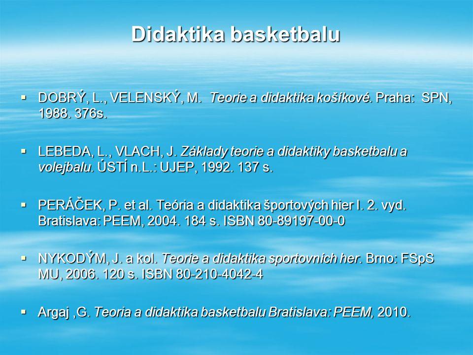 Didaktika basketbalu DOBRÝ, L., VELENSKÝ, M. Teorie a didaktika košíkové. Praha: SPN, 1988. 376s.