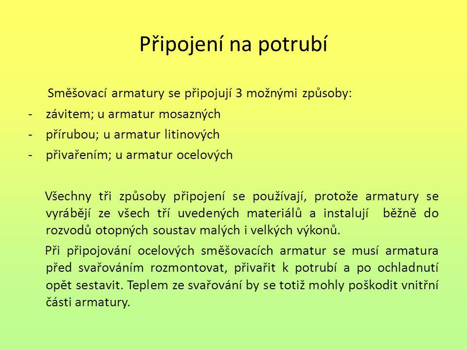 Připojení na potrubí Směšovací armatury se připojují 3 možnými způsoby: - závitem; u armatur mosazných.