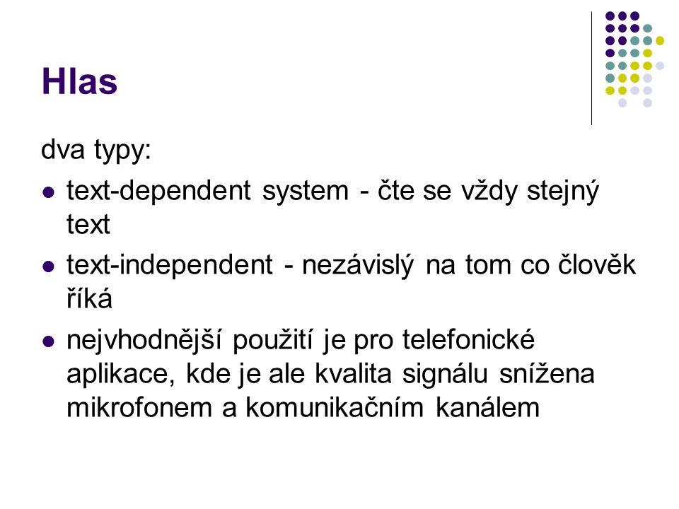 Hlas dva typy: text-dependent system - čte se vždy stejný text