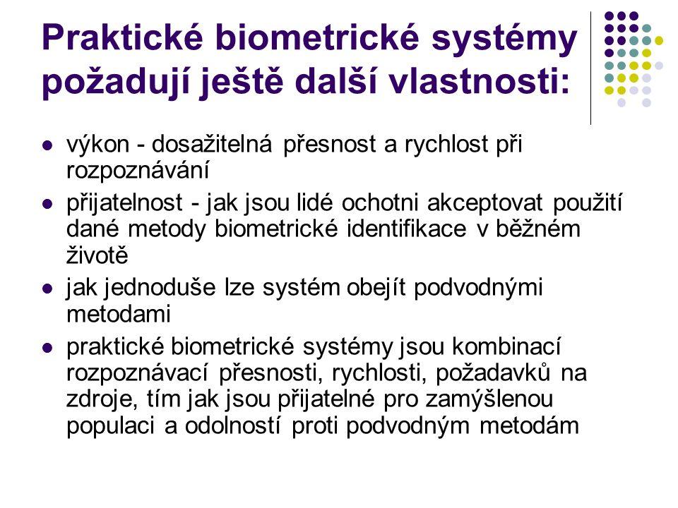 Praktické biometrické systémy požadují ještě další vlastnosti: