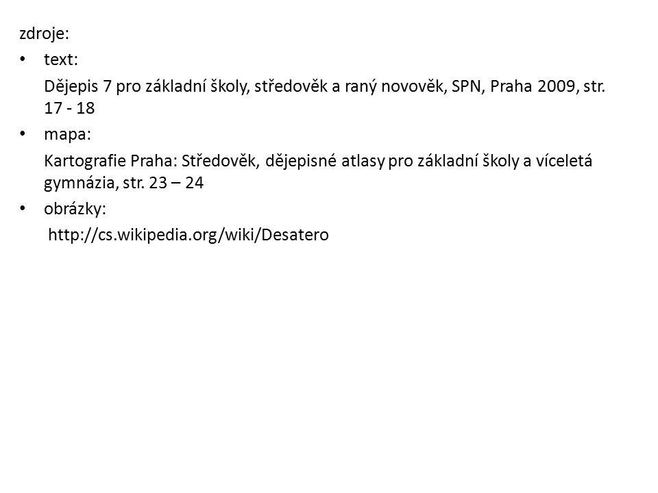 zdroje: text: Dějepis 7 pro základní školy, středověk a raný novověk, SPN, Praha 2009, str. 17 - 18.