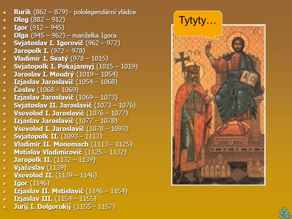 Tytyty… Rurik (862 – 879) - pololegendární vládce Oleg (882 – 912)
