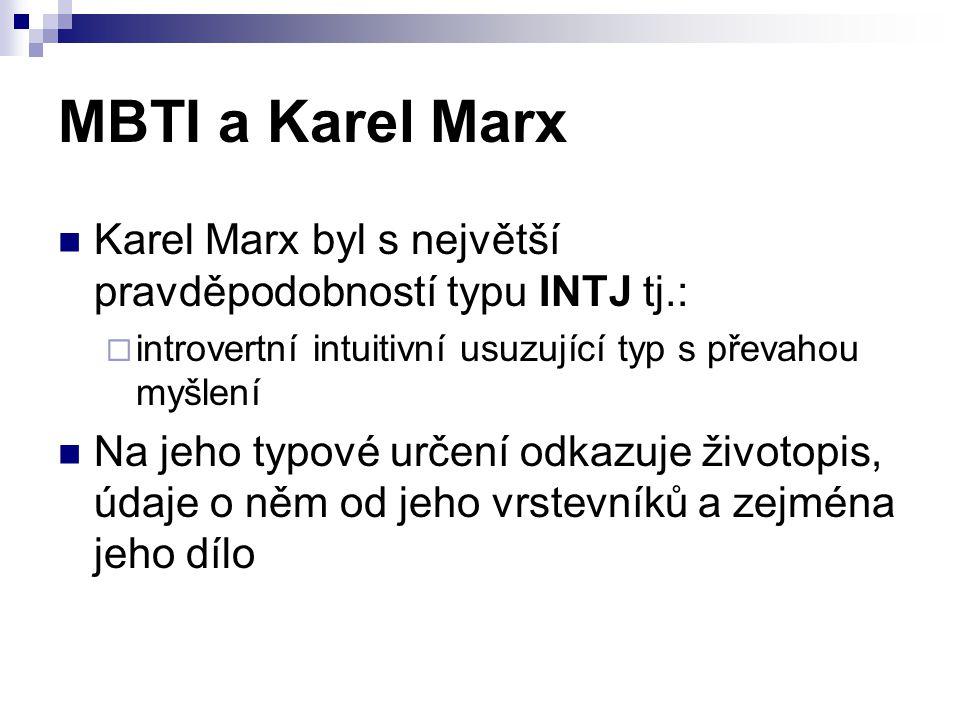 MBTI a Karel Marx Karel Marx byl s největší pravděpodobností typu INTJ tj.: introvertní intuitivní usuzující typ s převahou myšlení.