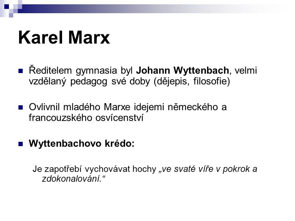 Karel Marx Ředitelem gymnasia byl Johann Wyttenbach, velmi vzdělaný pedagog své doby (dějepis, filosofie)