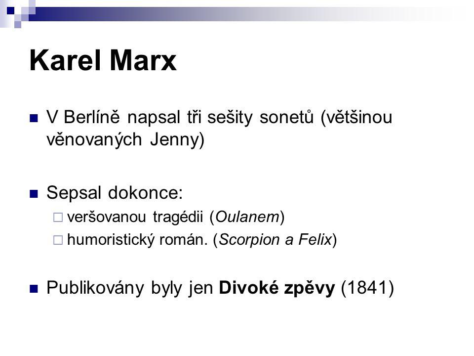 Karel Marx V Berlíně napsal tři sešity sonetů (většinou věnovaných Jenny) Sepsal dokonce: veršovanou tragédii (Oulanem)