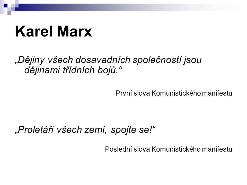 """Karel Marx """"Dějiny všech dosavadních společností jsou dějinami třídních bojů. První slova Komunistického manifestu."""