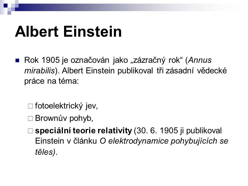 "Albert Einstein Rok 1905 je označován jako ""zázračný rok (Annus mirabilis). Albert Einstein publikoval tři zásadní vědecké práce na téma:"
