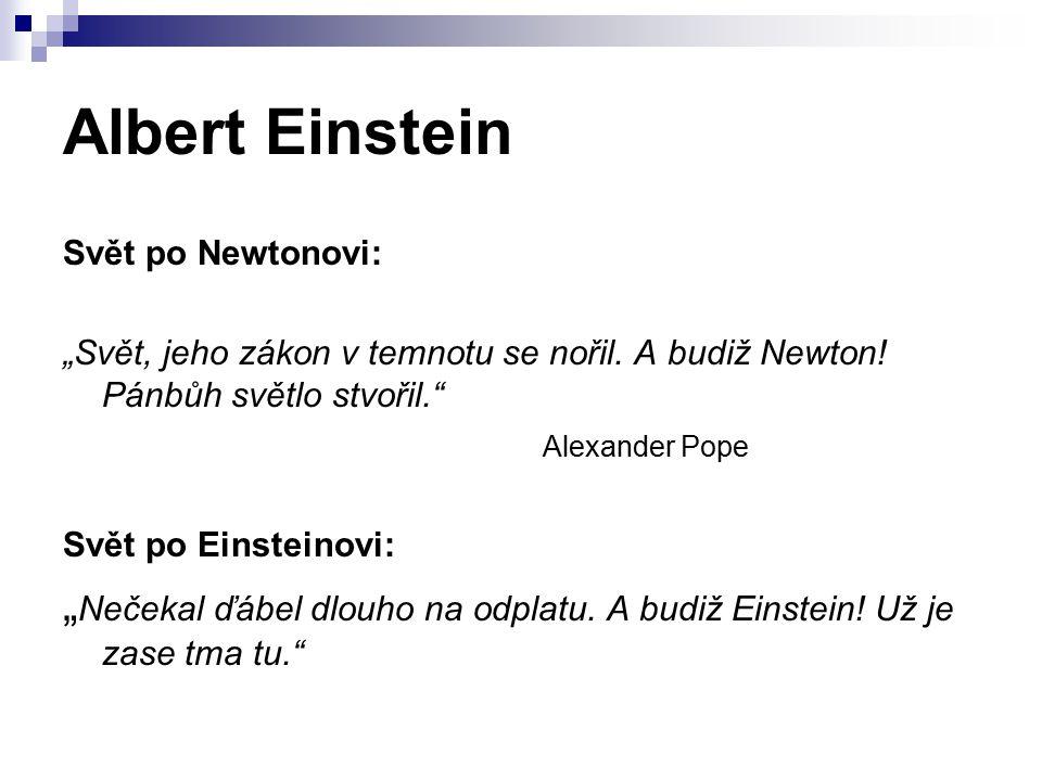"""Albert Einstein Svět po Newtonovi: """"Svět, jeho zákon v temnotu se nořil. A budiž Newton! Pánbůh světlo stvořil."""