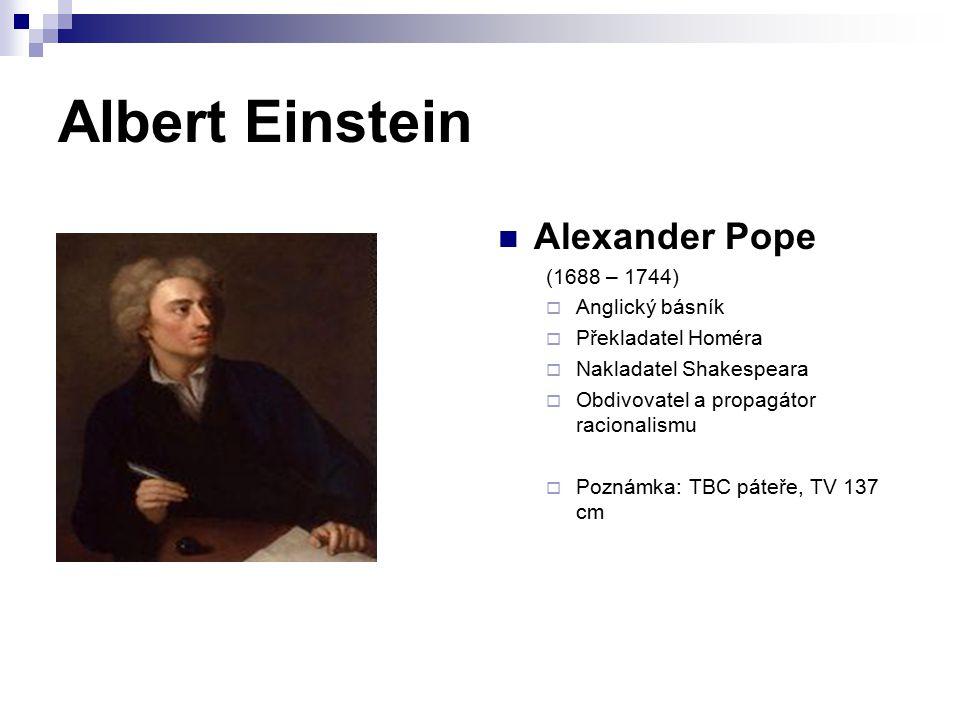 Albert Einstein Alexander Pope (1688 – 1744) Anglický básník