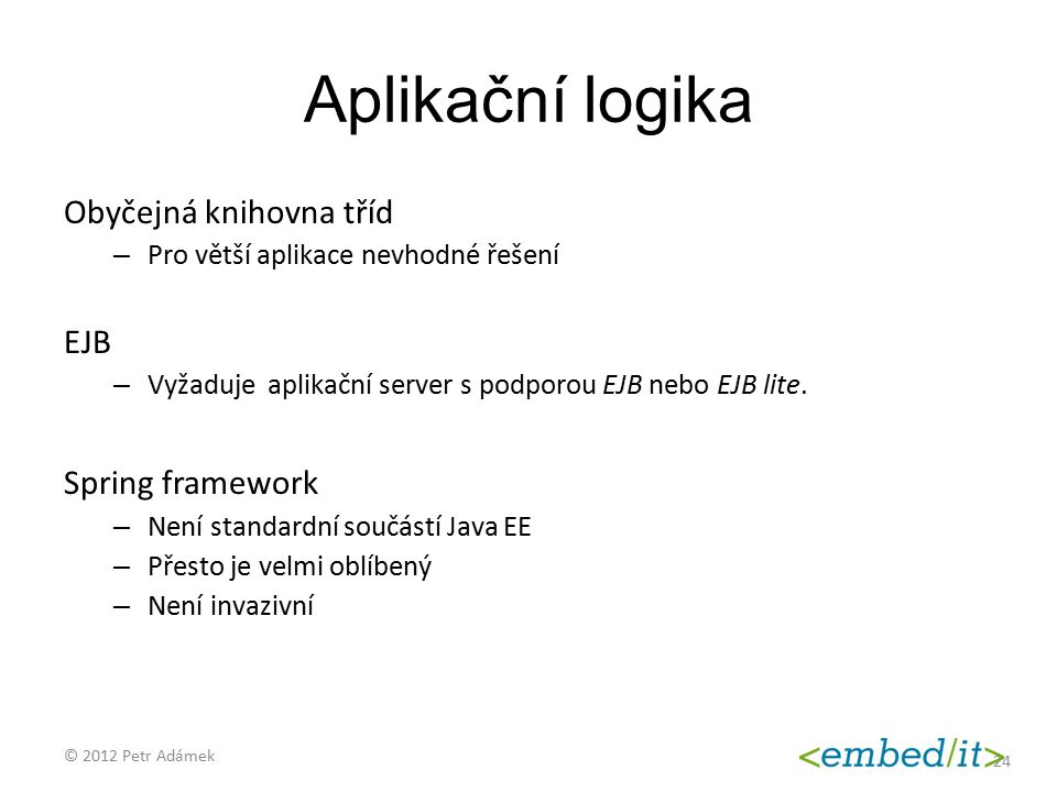 Aplikační logika Obyčejná knihovna tříd EJB Spring framework
