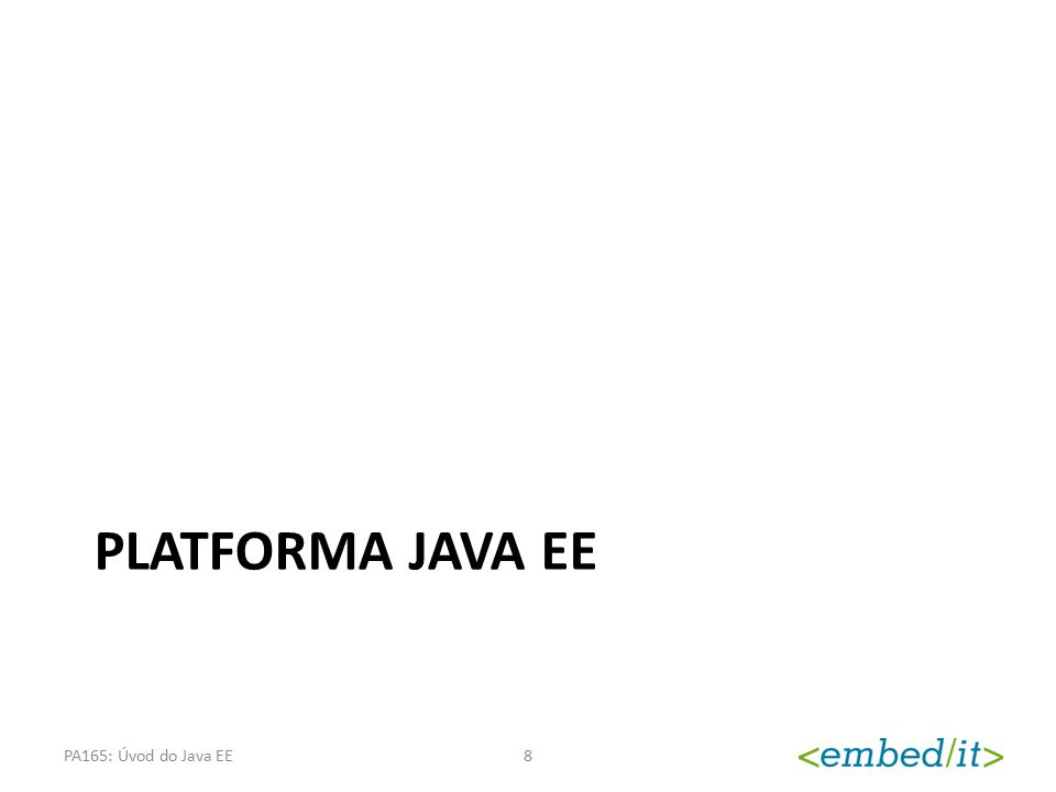 Platforma Java EE PA165: Úvod do Java EE