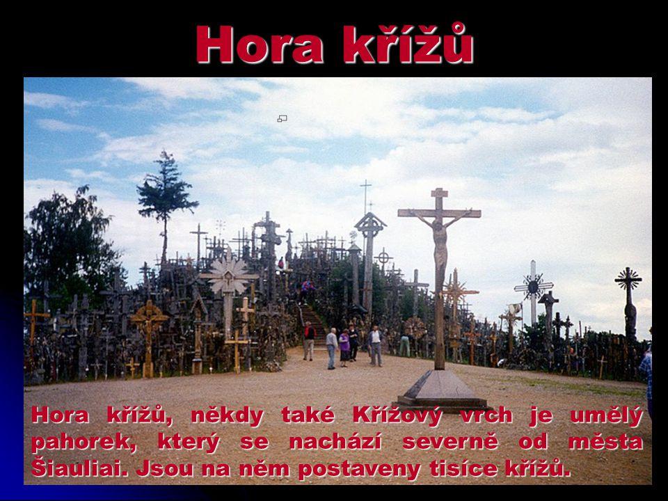 Hora křížů Hora křížů, někdy také Křížový vrch je umělý pahorek, který se nachází severně od města Šiauliai.