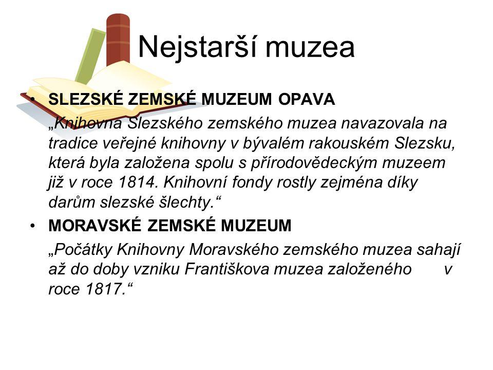 Nejstarší muzea SLEZSKÉ ZEMSKÉ MUZEUM OPAVA