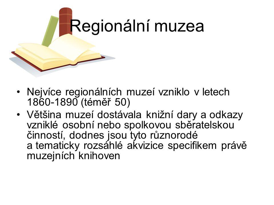 Regionální muzea Nejvíce regionálních muzeí vzniklo v letech 1860-1890 (téměř 50)