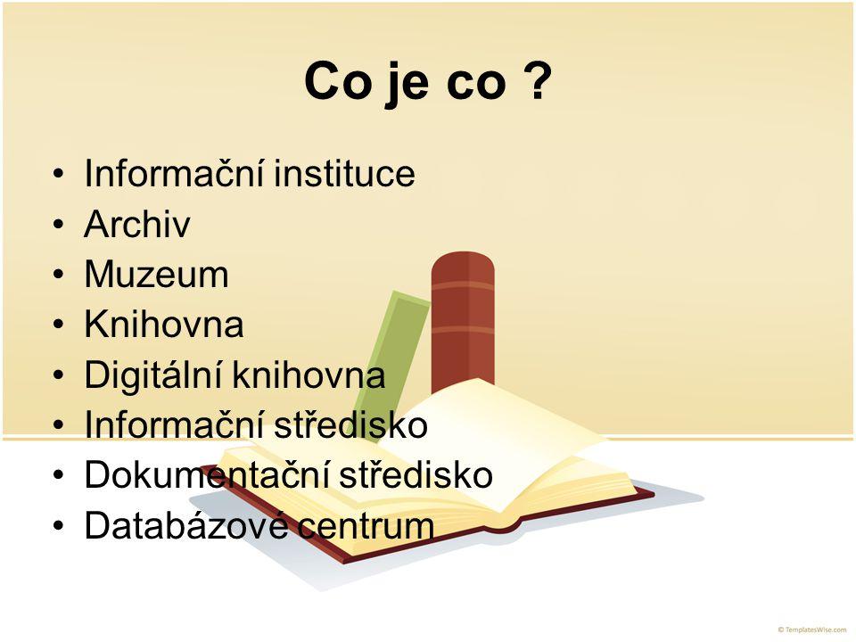 Co je co Informační instituce Archiv Muzeum Knihovna