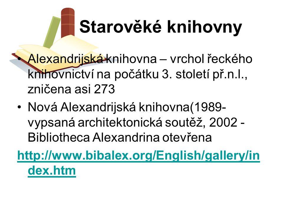Starověké knihovny Alexandrijská knihovna – vrchol řeckého knihovnictví na počátku 3. století př.n.l., zničena asi 273.