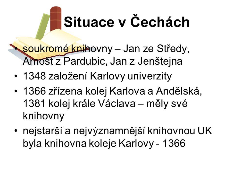 Situace v Čechách soukromé knihovny – Jan ze Středy, Arnošt z Pardubic, Jan z Jenštejna. 1348 založení Karlovy univerzity.