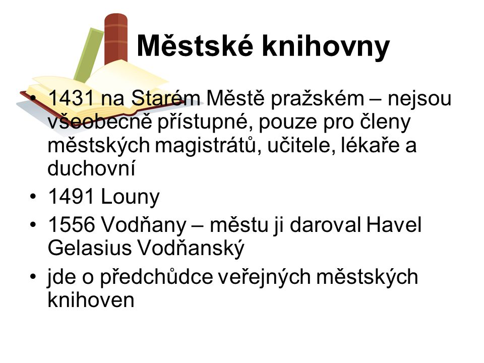 Městské knihovny 1431 na Starém Městě pražském – nejsou všeobecně přístupné, pouze pro členy městských magistrátů, učitele, lékaře a duchovní.