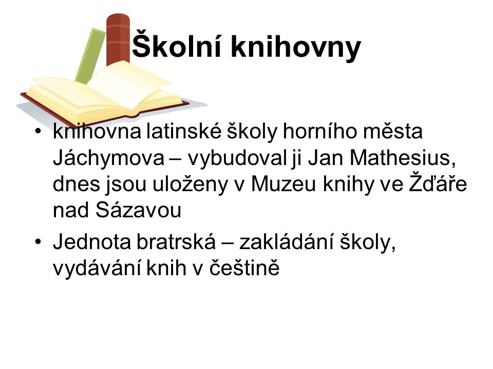 Školní knihovny knihovna latinské školy horního města Jáchymova – vybudoval ji Jan Mathesius, dnes jsou uloženy v Muzeu knihy ve Žďáře nad Sázavou.