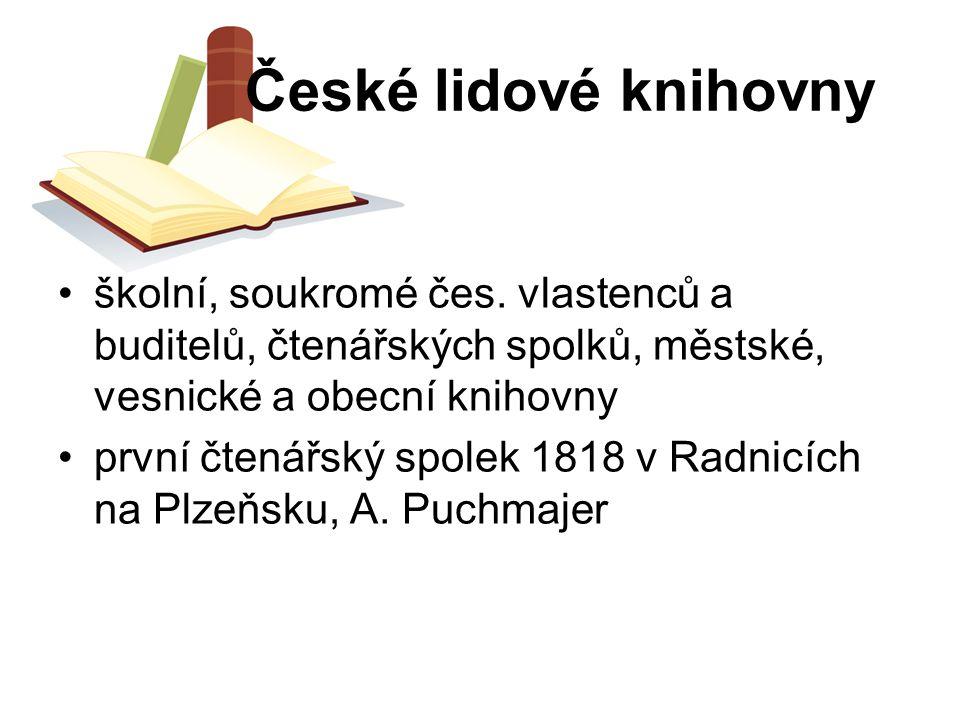 České lidové knihovny školní, soukromé čes. vlastenců a buditelů, čtenářských spolků, městské, vesnické a obecní knihovny.